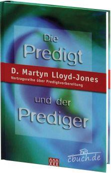 Martin Lloyd-Jones: Die Predigt und der Prediger - Vortragsreihe über Predigtvorbereitung