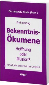 Erich Brüning Bekenntnis-Ökumene Hoffnung oder Illusion? Kommt jetzt die Einheit der Christen?