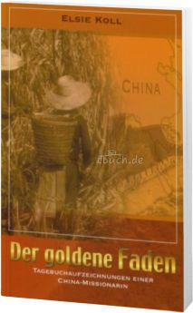 Elsie Koll: Der goldene Faden - Tagebuch einer China-Missionarin