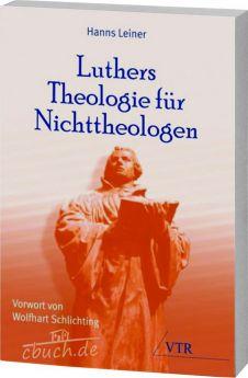 Leiner: Luthers Theologie für Nichttheologen