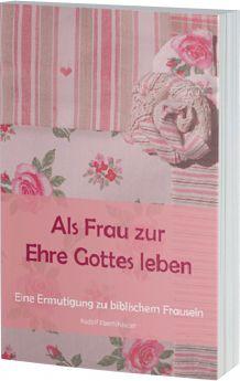 Rudolf Ebertshäuser: Als Frau zur Ehre Gottes leben