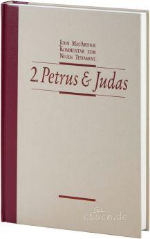John MacArthur: Der 2. Brief des Petrus / Der Brief des Judas - Kommentar/Auslegung.