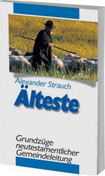 Alexander Strauch: Älteste - Grundzüge neutestamentlicher Gemeindeleitung