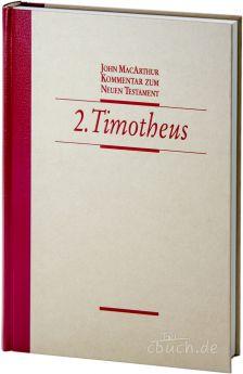 John MacArthur: Der 2. Brief an Timotheus - Kommentar