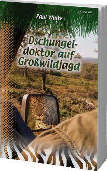 Paul White: Dschungeldoktor auf Großwildjagd