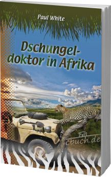 Paul White: Dschungeldoktor in Afrika