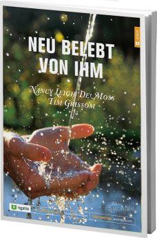 DeMoss & Grissom: Neu belebt von Ihm - Ein Kurs - Rigatio