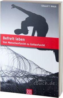 Edward T. Welch: Befreit leben - 3L Verlag