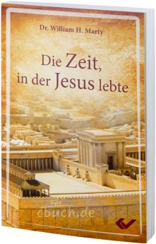 Dr. William H. Marty: Die Zeit, in der Jesus lebte