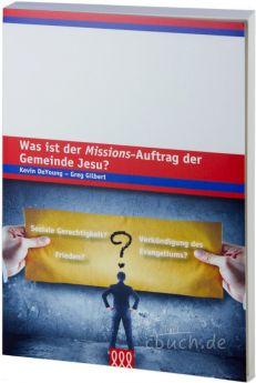 DeYoung, Gilbert: Was ist der Missions-Auftrag der Gemeinde?