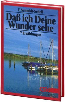 Schmidt-Schell: Dass ich Deine Wunder sehe