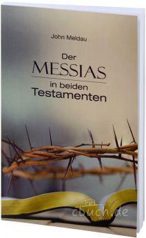 John Meldau: Der Messias in beiden Testamenten
