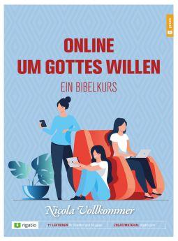 Nicola Vollkommer: Online um Gottes Willen - Ein Bibelkurs