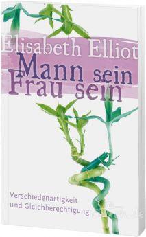Elisabeth Elliot: Mann sein - Frau sein