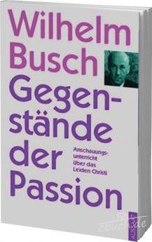 Busch: Gegenstände der Passion