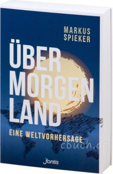 Markus Spieker: Übermorgenland - Eine Weltvorhersage