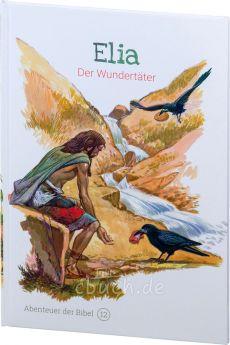Elia - Der Wundertäter (Abenteuer der Bibel – Band 12)