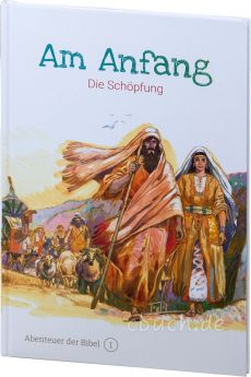 Am Anfang - Die Schöpfung (Abenteuer der Bibel – Band 1)