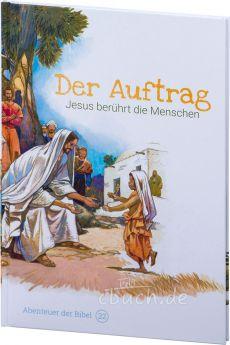Der Auftrag – Jesus berührt die Menschen (Abenteuer der Bibel – Band 22)