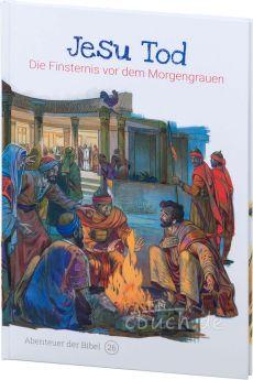 Jesu Tod – Die Finsternis vor dem Morgengrauen (Abenteuer der Bibel – Band 26)