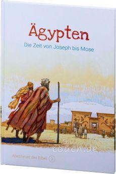 Ägypten - Die Zeit von Joseph bis Mose (Abenteuer der Bibel – Band 3)