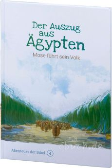 Der Auszug aus Ägypten - Mose führt sein Volk (Abenteuer der Bibel – Band 4)