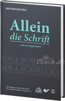 Don Kistler (Hrsg.): Allein die Schrift ... warum eigentlich?