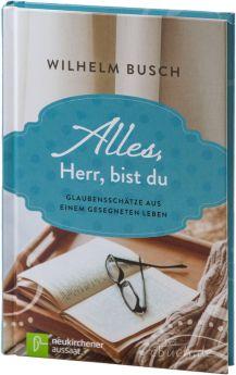 Wilhelm Busch: Alles, Herr, bist du