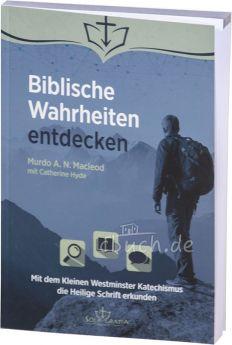 Murdo A.N. Macleod: Biblische Wahrheiten entdecken - Mit dem Kleinen Westminster Katechismus die Heilige Schrift erkunden