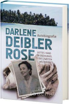 Darlene Deibler Rose – Gottes Hand im Dschungel des Zweiten Weltkrieges. Autobiografie