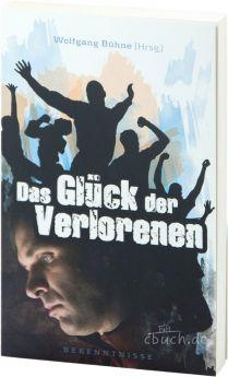 Wolfgang Bühne (Hrsg.): Das Glück der Verlorenen - Bekenntnisse
