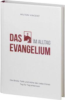 Milton Vincent: Das Evangelium im Alltag