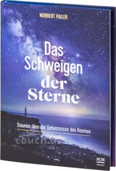 Norbert Pailer: Das Schweigen der Sterne - Staunen über die Geheimnisse des Kosmos