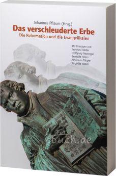 Das verschleuderte Erbe - Die Reformation und die Evangelikalen - CLV