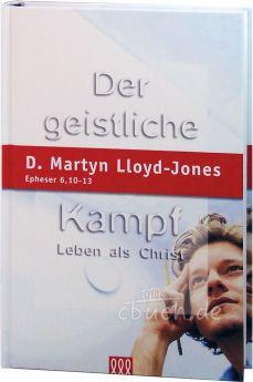 Lloyd-Jones: Der geistliche Kampf