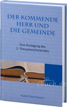 Der kommende Herr und die Gemeinde - 2. Thessalonicherbrief