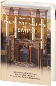 Roger Liebi: Der Messias im Tempel - Symbolik und Bedeutung des zweiten Tempels