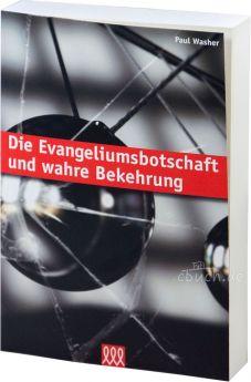 Paul Washer: Die Evangeliumsbotschaft und wahre Bekehrung