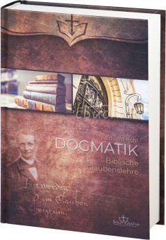Eduard Böhl: Dogmatik - Biblische Glaubenslehre
