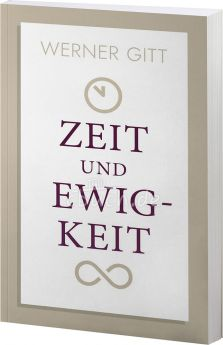 Werner Gitt: Zeit und Ewigkeit - Neuauflage