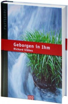 Richard Sibbes: Geborgen in Ihm
