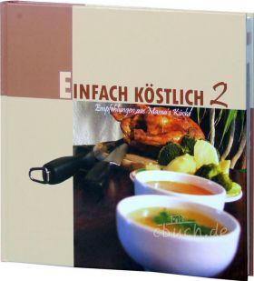 Einfach köstlich Band 2 - Lichtzeichen Koch- und Backbuch/Rezepte