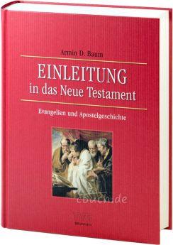 Armin Daniel Baum: Einleitung in das Neue Testament - Evangelien und Apostelgeschichte