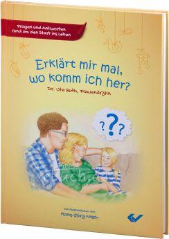 Ute Buth / Hans-Jörg Nisch (Illustr.) Erklärt mir mal, wo komm ich her? Fragen und Antworten rund um den Start ins Leben