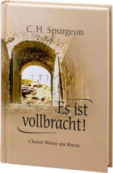 Charles H. Spurgeon: Es ist vollbracht - Christi Worte am Kreuz