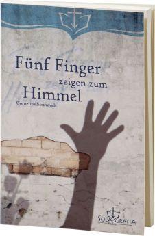 Sonnevelt: Fünf Finger zeigen zum Himmel - Sola Gratia Medien