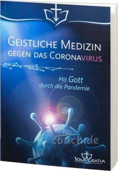 Geistliche Medizin gegen das Coronavirus: Mit Gott durch die Pandemie