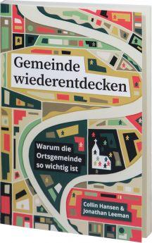 Collin Hansen & Jonathan Leeman: Gemeinde wiederentdecken - Warum die Ortsgemeinde so wichtig ist