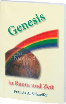Francis A. Schaeffer: Genesis in Raum und Zeit - Der Anfang der biblischen Geschichte und seine Bedeutung für unser Welt- und Menschenbild