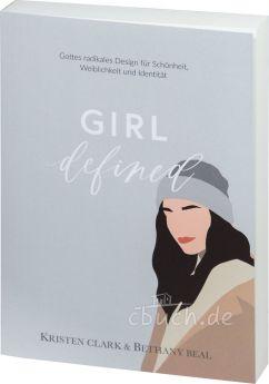Kristen Clark & Bethany Beal: Girl Defined - Gottes radikales Design für Schönheit, Weiblichkeit & Identität